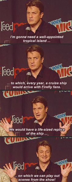 This is how Nathan Fillion replied to: If Fox were to apologize for cancelling the show, how would he get them to do it?