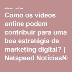 Como os vídeos online podem contribuir para uma boa estratégia de marketing digital? | Netspeed NotíciasNetspeed Notícias