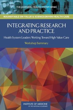 Integrating Research and Practice: Health System Leaders Working Toward High-Value Care: Workshop Summary (2015). Download a free PDF at http://www.nap.edu/catalog/18945/integrating-research-and-practice-health-system-leaders-working-toward-high?utm_source=pinterest