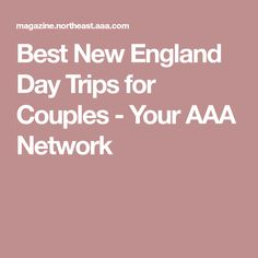 Best New England Day Trips for Couples - Your AAA Network