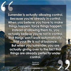 Abraham Hicks - When you surrender, you are actually giving over to the fact that things are already perfectly under control. Amazing Quotes, Great Quotes, Inspirational Quotes, Spiritual Enlightenment, Spiritual Awakening, Positive Thoughts, Positive Quotes, Spiritual Quotes, Morning Affirmations