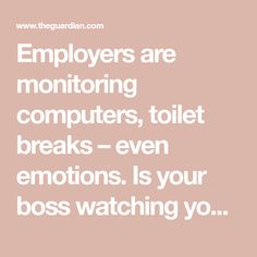 Employers are monitoring computers, toilet breaks – even emotions. Is your boss watching you?   World news   The Guardian