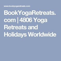 BookYogaRetreats.com | 4806 Yoga Retreats and Holidays Worldwide