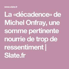 La «décadence» de Michel Onfray, une somme pertinente nourrie de trop de ressentiment | Slate.fr
