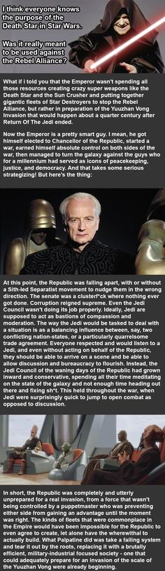 Fan Theory Could Change The Way You See STAR WARS and The Death Star I think there's something to this, but don't start thinking Palpatine's a good guy. All tyrants claim to be protectors and saviors… Mind Blowing Theories, Fan Theories, Star Wars History, Star Wars Facts, Saga, The Force Is Strong, Death Star, Clone Trooper, Long Time Ago