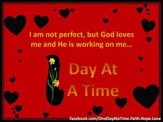 I am not perfect, but God loves me and He is working on me.Day At A Time Biblical Quotes, Faith Quotes, Working On Me, Positive Living, God's Grace, Life Is A Journey, God Loves Me, Praise The Lords, Speak The Truth