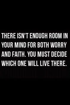 """""""There isn't enough room in your mind for both worry and faith. You must decide which on will live there."""" #quote #saying"""