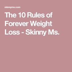 The 10 Rules of Forever Weight Loss - Skinny Ms.