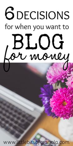 So you want to blog for money? Here are six big decisions you'll need to make before you can really start earning!