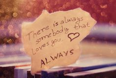 There is always somebody that loves you. :D
