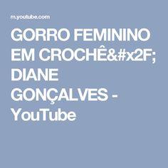 GORRO FEMININO EM CROCHÊ/ DIANE GONÇALVES - YouTube