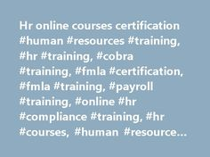 Hr online courses certification #human #resources #training, #hr #training, #cobra #training, #fmla #certification, #fmla #training, #payroll #training, #online #hr #compliance #training, #hr #courses, #human #resource #classes http://pakistan.nef2.com/hr-online-courses-certification-human-resources-training-hr-training-cobra-training-fmla-certification-fmla-training-payroll-training-online-hr-compliance-training-hr-courses/  # HR Training Programs Award-Winning Training Certification…