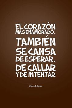 """""""El #Corazon más #Enamorado, también se cansa de esperar, de callar y de intentar"""". @candidman #Frases #Desamor"""