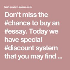 Don't miss the #chance to buy an #essay. Today we have special #discount system that you may find on our wesite. Our profesional writers will solve all kinds of your writing #problems.