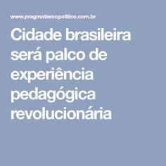 Cidade brasileira será palco de experiência pedagógica revolucionária