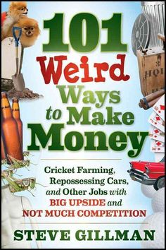 101 Weird Ways to Make Money : Cricket Farming, Repossessing Cars, and Other Jobs with Big Upside and Not Much Competition by Steve Gillman Paperback) for sale online Ways To Save Money, Make More Money, Make Money From Home, Money Saving Tips, Extra Money, Make Money Online, Extra Cash, Money Tips, Money Budget