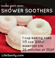 Make your own shower soothers - 1 cup baking soda, 1/3 cup water, essential oils, & 20 minutes at 350F - lifesanity.com