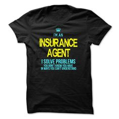 I am an INSURANCE AGENT - I am an INSURANCE AGENT. you should buy this T-shirt . Hurry up .Buy now !!! (Insurance Tshirts)