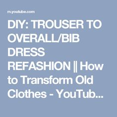DIY: TROUSER TO OVERALL/BIB DRESS REFASHION || How to Transform Old Clothes - YouTube, Sarah Tvau