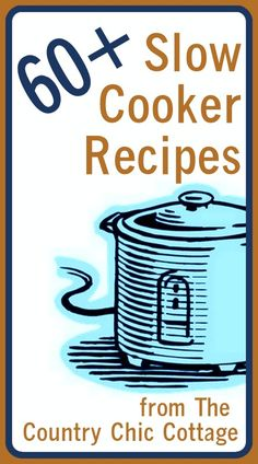 Slow Cooker Recipes (over 60 ideas for you!) - * THE COUNTRY CHIC COTTAGE (DIY, Home Decor, Crafts, Farmhouse)
