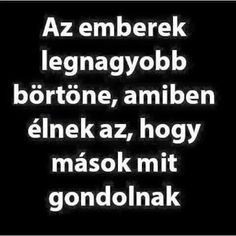 Fotó: Az emberek legnagyobb börtöne, amiben élnek az, hogy mások mit gondolnak. Philosophy, Real Life, Inspirational Quotes, Motivational, Sad, Notes, Album, Thoughts, Humor