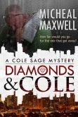 (Book #1 in the Bestselling Cole Sage Mystery Series by Micheal Maxwell! Diamonds and Cole has 4.7 Stars with 33 Reviews on Amazon)