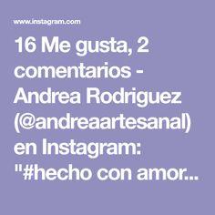 "16 Me gusta, 2 comentarios - Andrea Rodriguez (@andreaartesanal) en Instagram: ""#hecho con amor #Deventosca # elemento decorativo"" Ig Post, Manga, Instagram, Posts, Love, The Neighbourhood, So Done, Messages, Manga Anime"