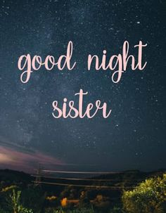 Dear sister wishing you best and good night make sure you sleep soon for going for morning walk tomorrow with me or else I will tow you at the Earliest in the morning . Sweet sister I hope you have a good night sleep with beautiful dreams . Good Night Sister, Good Night My Friend, Good Night Dear, Good Night Gif, Good Morning Gif, Good Night Moon, Night Time, Gud Night Images, Beautiful Good Night Images