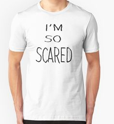 """""""I'm So Scared"""" T-Shirts & Hoodies by barrelroll1 
