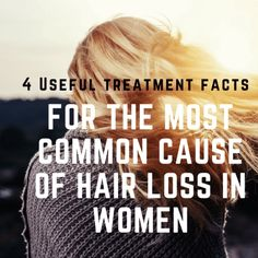 4 Useful treatment facts for the most common cause of hair loss in women