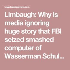Limbaugh: Why is media ignoring huge story that FBI seized smashed computer of Wasserman Schultz's IT guy? | Conservative News Today