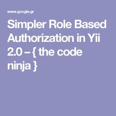 Simpler Role Based Authorization in Yii 2.0 – { the code ninja }