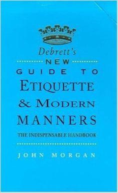 Debrett's New Guide to Etiquette and Modern Manners: Amazon.co.uk: John Morgan: 9780747277156: Books