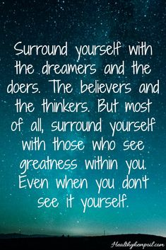 Surround yourself with those who see the greatness within you... even when you don't see it yourself. #motivation #inspiration