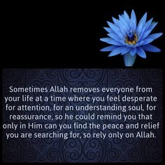 Sometimes Allah removes everyone from your life at a time ...