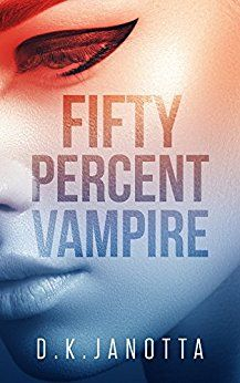Fifty Percent Vampire by [Janotta,D. K.]
