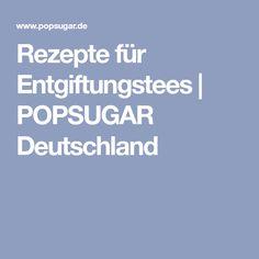 Rezepte für Entgiftungstees | POPSUGAR Deutschland