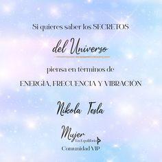 Si quieres saber los secretos del #Universo, piensa en términos de #energía , #frecuencia y #vibración . Nikola Tesla. #frasesinspiradoras #citadeldia #reflexiones #mujerenequilibrio #espiritualidad Nikola Tesla, Reiki, Meditation, Messages, Chakras, David, Yoga, Anime, Inspiring Quotes
