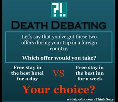 Death Debating #34, Let's suppose that you've got these two offers during your trip... :: Websipedia : Think Sexy