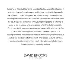 """David Brooks - """"I�ve come to think that flourishing consists of putting yourself in situations in..."""". happiness, affection, consciousness, accomplishments, information, connections, self-consciousness, involvement"""