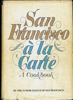 San Francisco A La Carte - A Cookbook by The Junior League Of San Francisco