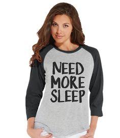 Need More Sleep Shirt - Funny Ladies Shirt - Nap Shirt - Sleep Tshirt - Womens Grey Raglan Shirt - Humorous Gift for Her - Gift for Friends