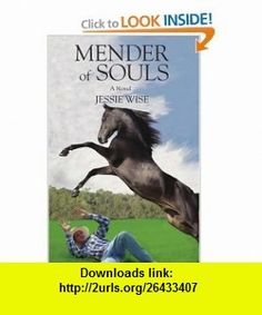 Mender of Souls (9780595391967) Jessie Wise , ISBN-10: 0595391966  , ISBN-13: 978-0595391967 ,  , tutorials , pdf , ebook , torrent , downloads , rapidshare , filesonic , hotfile , megaupload , fileserve