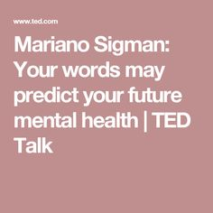 Mariano Sigman: Your words may predict your future mental health Mental Health Articles, Good Mental Health, Mental Health Illnesses, Healthy Brain, Schizophrenia, Ted Talks, Personal Development, Counseling, Future