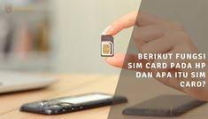 Berikut Fungsi SIM Card Pada HP Dan Apa Itu SIM Card?