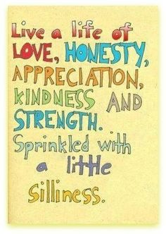 One of love, honesty, appreciation, kindness, strength and silliness