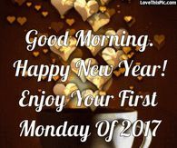 Good Morning Happy New Year Enjoy Your First Monday Of 2017