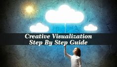 Creative Visualization Step By Step Guide helps you focus on the thoughts that will only bring you abundance in terms of development and relationships.