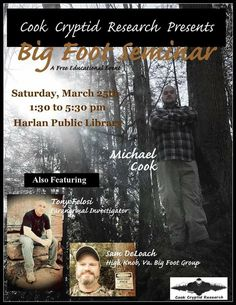 Free Bigfoot Seminar!  I wanted to promote an upcoming bigfoot seminar that is taking place on March 25th near my home town. It takes place in the Harlan public library in Harlan county Kentucky. It will start at 1:30pm and end at 5:30pm.     This event is put on by Cook Cryptid Research and will feature the following speakers:  Michael Cook, Tony Felosi and Sam Deloach. It will be a fun and free event. There will be evidence on display and each speaker will have a presentation.