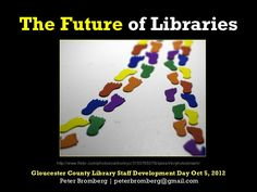 the-future-of-libraries-14608203 by Peter Bromberg via Slideshare